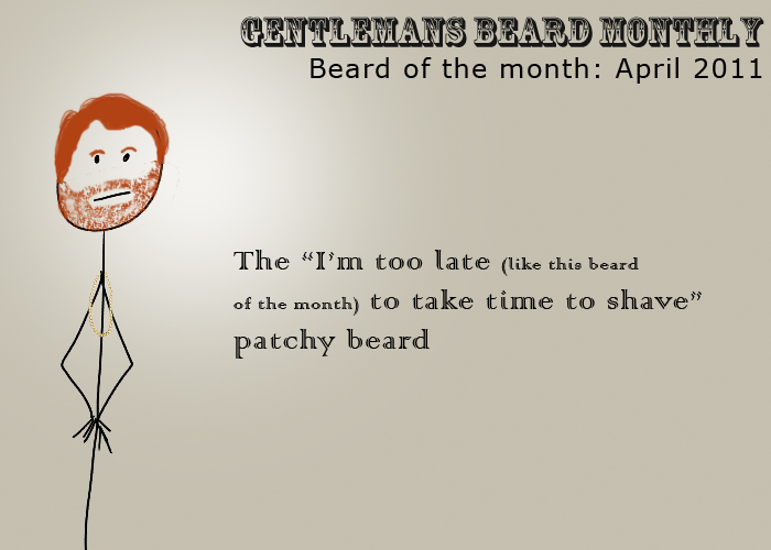 "Beard of the Month : April 2011 : The ""I'm too late (like this beard  of the month) to take time to shave"" patchy beard"