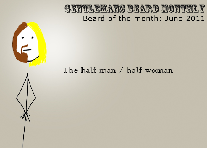 Beard of the month: June 2011: The half man / half woman