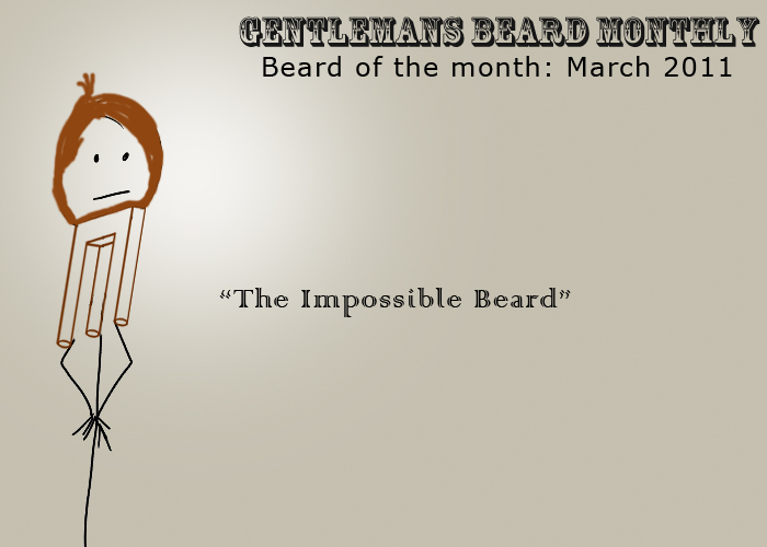 Beard of the month: March 2011: The Impossible Beard