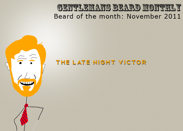 Beard of the month: November 2011: The late night victor
